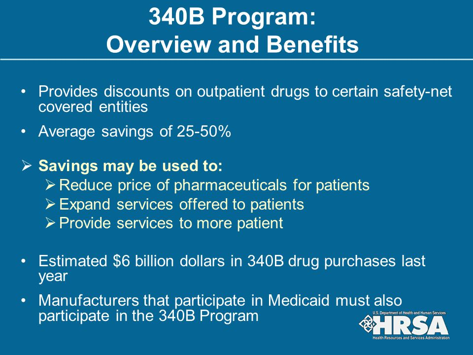 Intent of the 340B Program Permits eligible safety net providers to stretch scarce Federal Resources as far as possible, reaching more eligible patients and providing more comprehensive services. H.R.