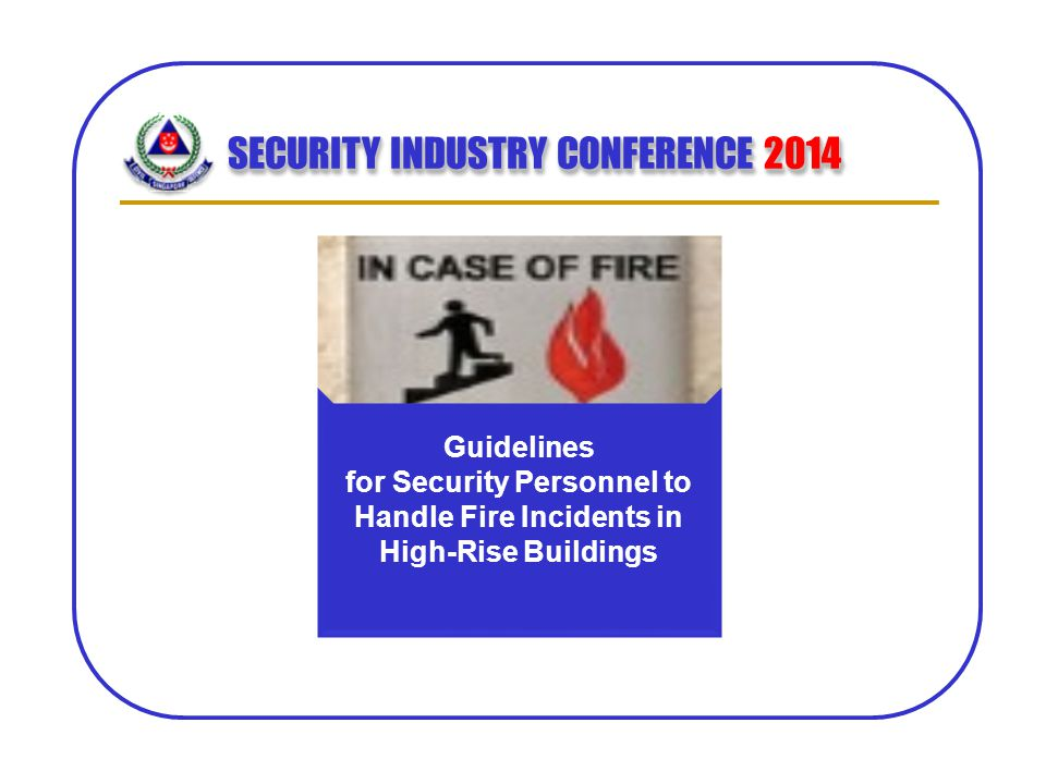 SECURITY INDUSTRY CONFERENCE 2014 Guidelines for Security Personnel to Handle Fire Incidents in High-Rise Buildings