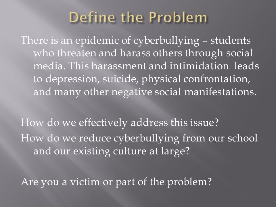 There is an epidemic of cyberbullying – students who threaten and harass others through social media.