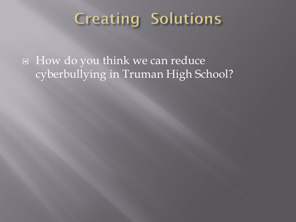  How do you think we can reduce cyberbullying in Truman High School