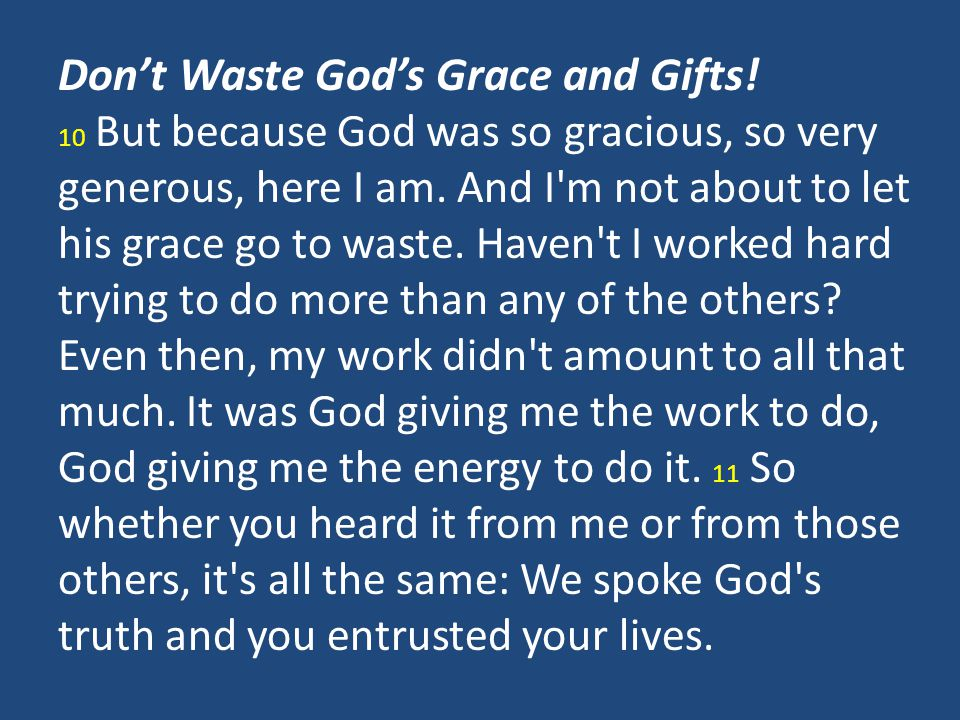 Don't Waste God's Grace and Gifts.10 But because God was so gracious, so very generous, here I am.