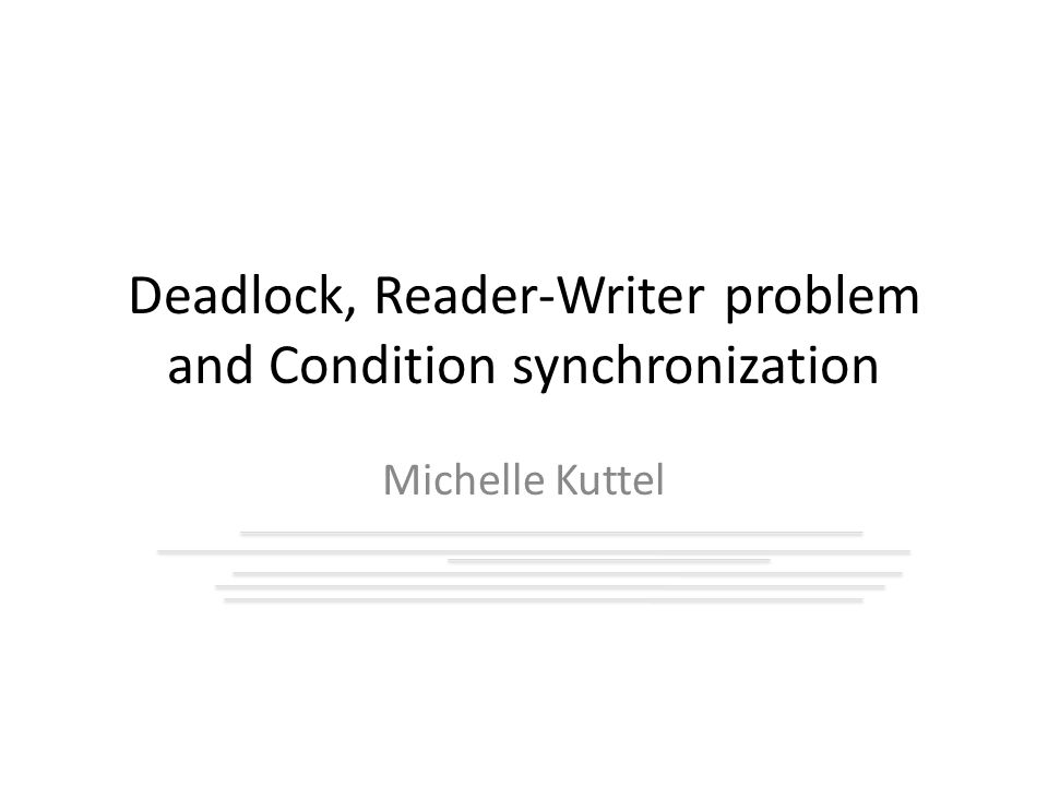 Deadlock, Reader-Writer problem and Condition synchronization Michelle Kuttel