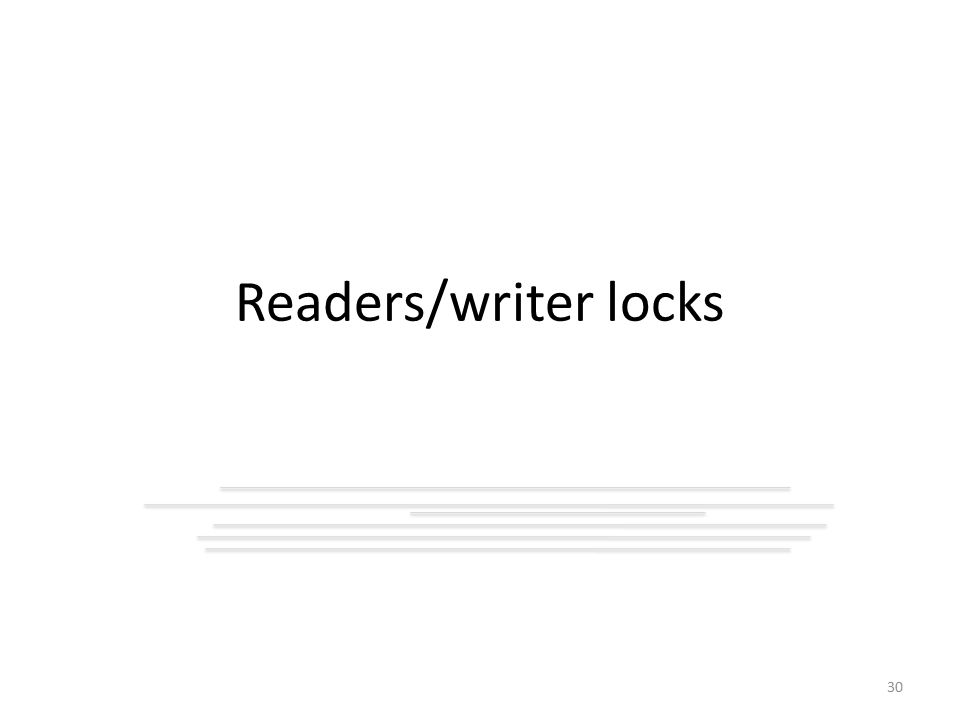 Readers/writer locks 30