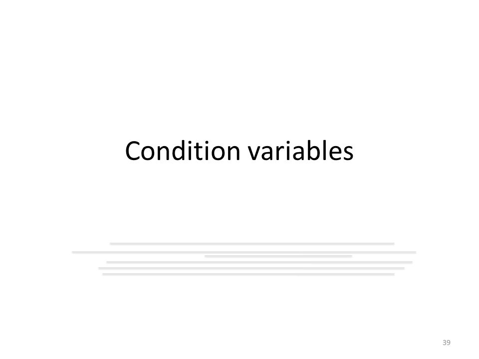 Condition variables 39