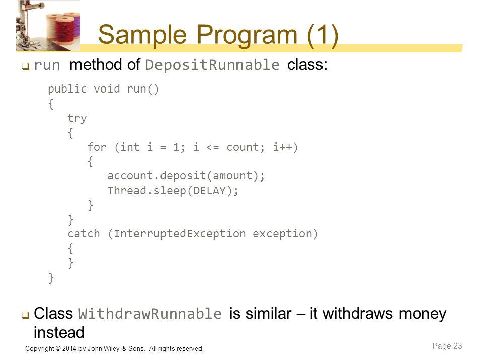 Sample Program (1)  run method of DepositRunnable class: public void run() { try { for (int i = 1; i <= count; i++) { account.deposit(amount); Thread