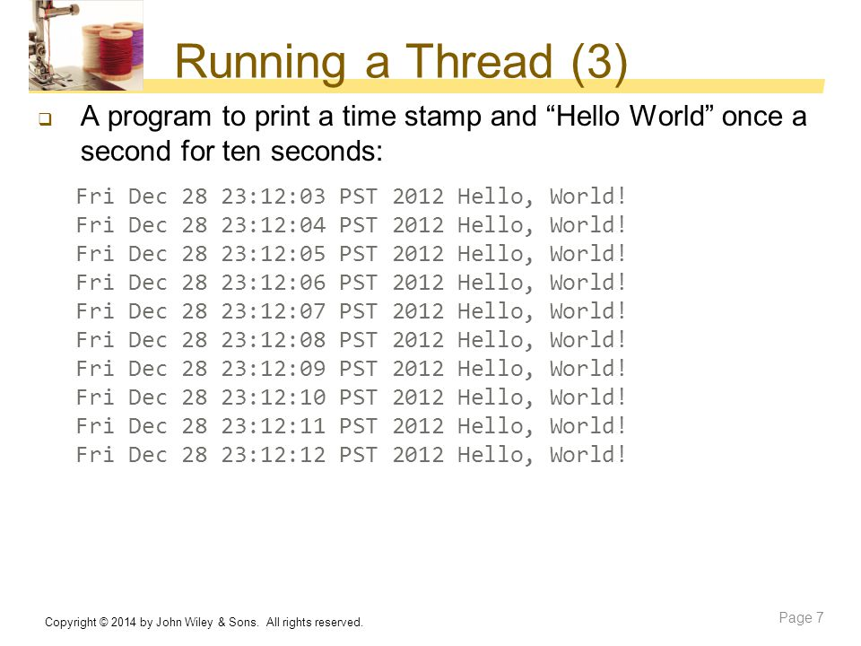 """Running a Thread (3)  A program to print a time stamp and """"Hello World"""" once a second for ten seconds: Fri Dec 28 23:12:03 PST 2012 Hello, World! Fri"""