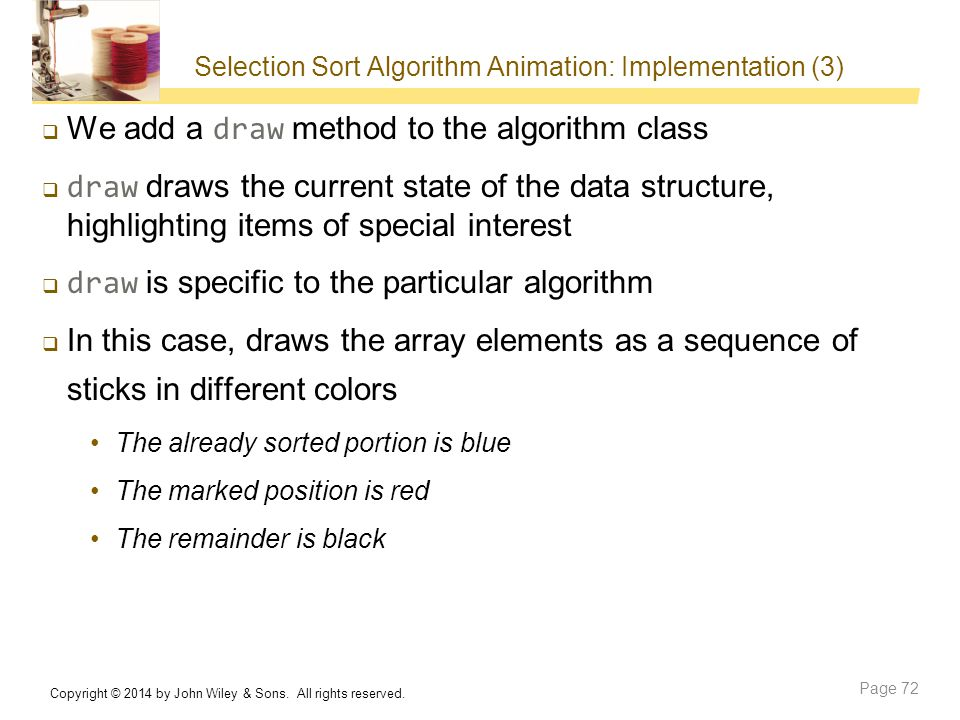 Selection Sort Algorithm Animation: Implementation (3)  We add a draw method to the algorithm class  draw draws the current state of the data struct
