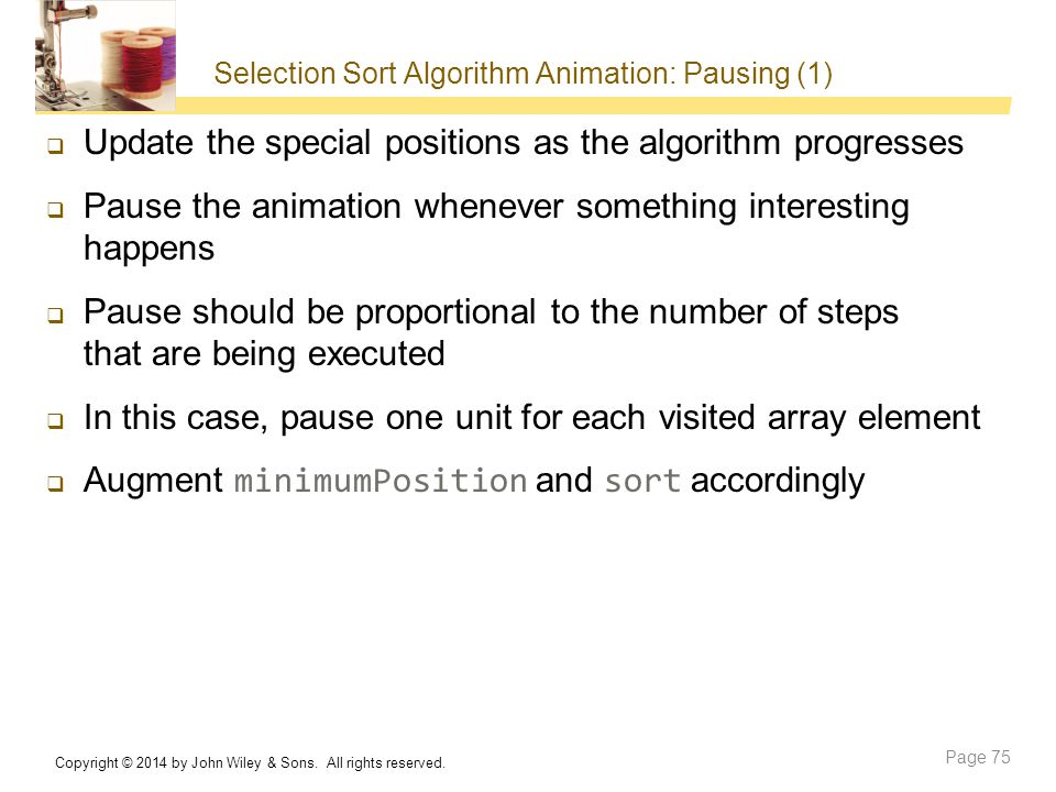 Selection Sort Algorithm Animation: Pausing (1)  Update the special positions as the algorithm progresses  Pause the animation whenever something in