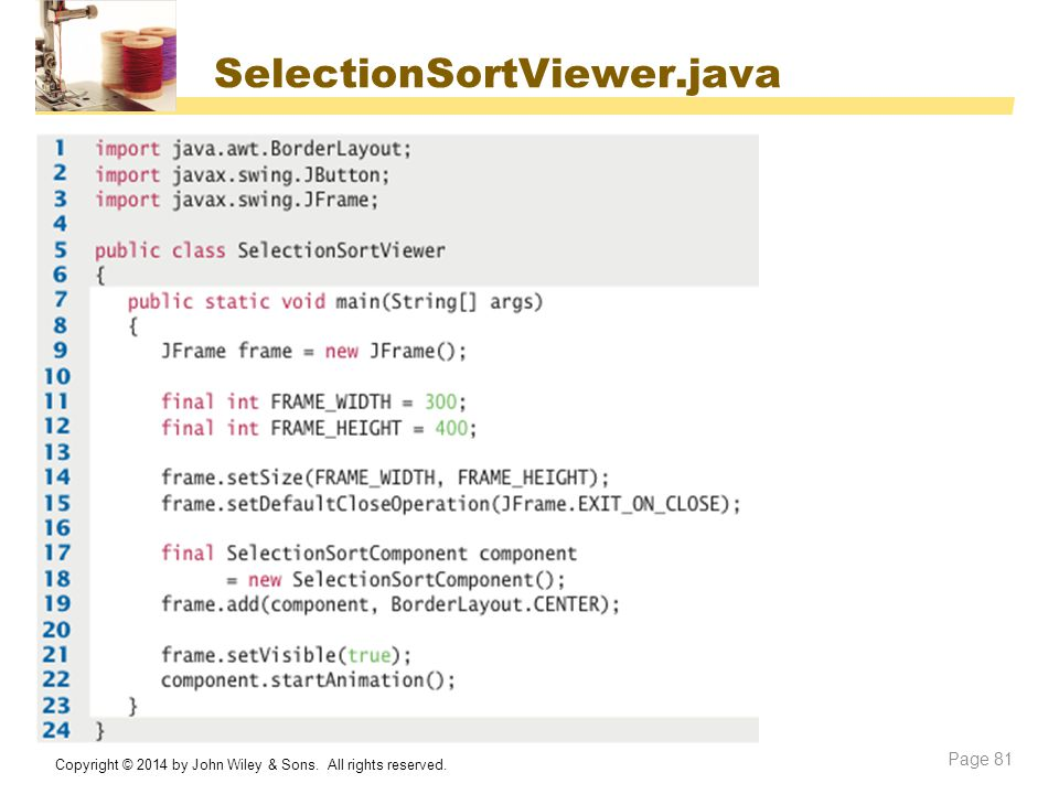 SelectionSortViewer.java Copyright © 2014 by John Wiley & Sons. All rights reserved. Page 81
