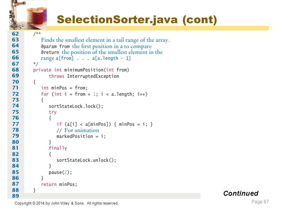 SelectionSorter.java (cont) Copyright © 2014 by John Wiley & Sons. All rights reserved. Page 87 Continued