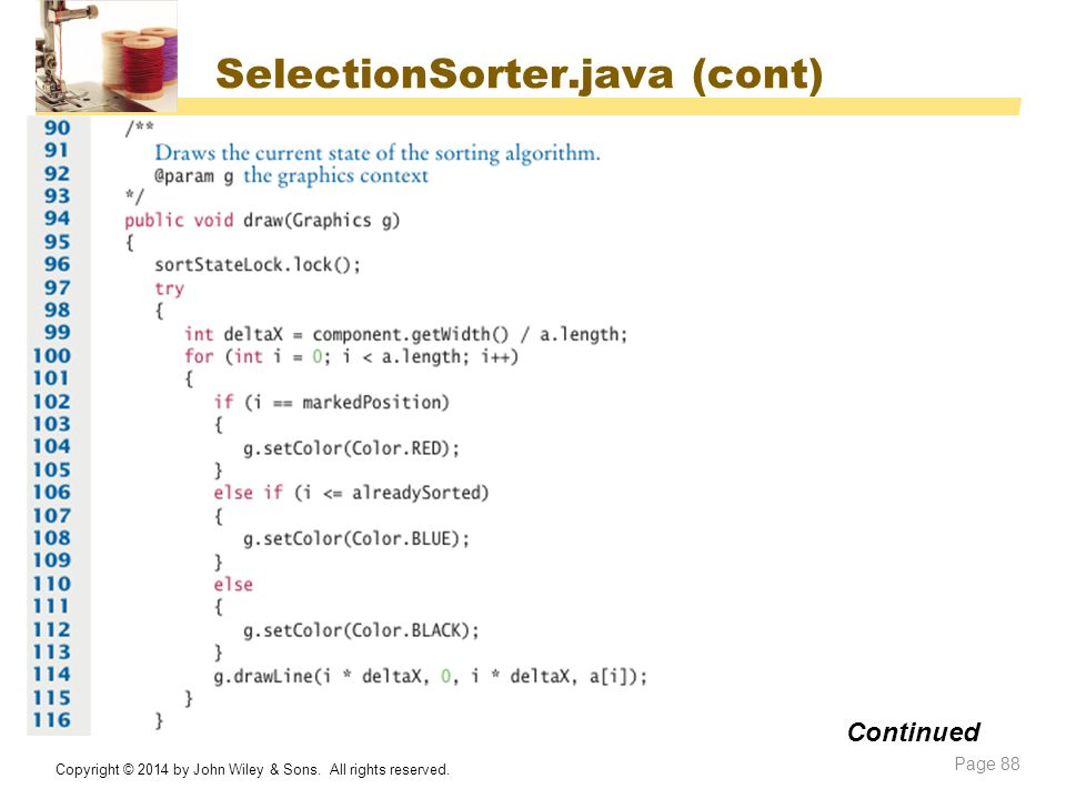 SelectionSorter.java (cont) Copyright © 2014 by John Wiley & Sons. All rights reserved. Page 88 Continued