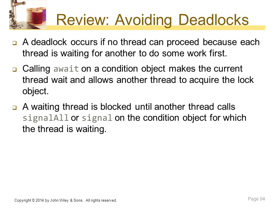 Review: Avoiding Deadlocks  A deadlock occurs if no thread can proceed because each thread is waiting for another to do some work first.  Calling aw