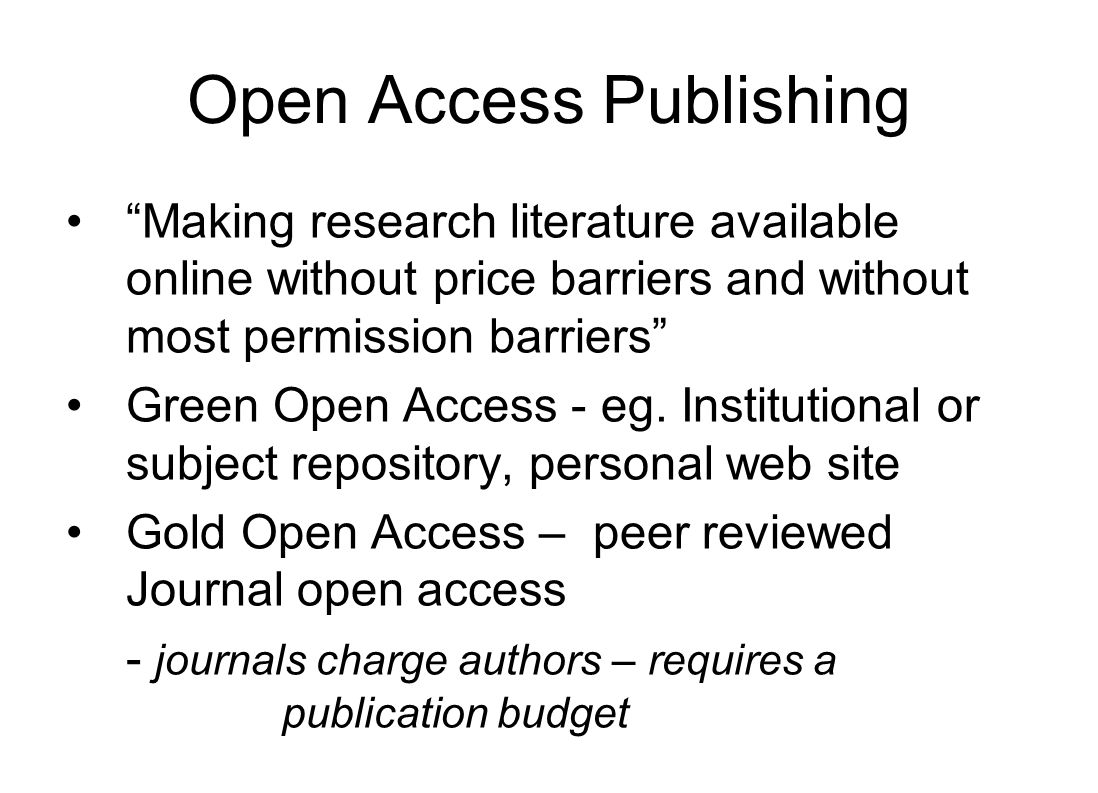 Open Access Publishing Making research literature available online without price barriers and without most permission barriers Green Open Access - eg.