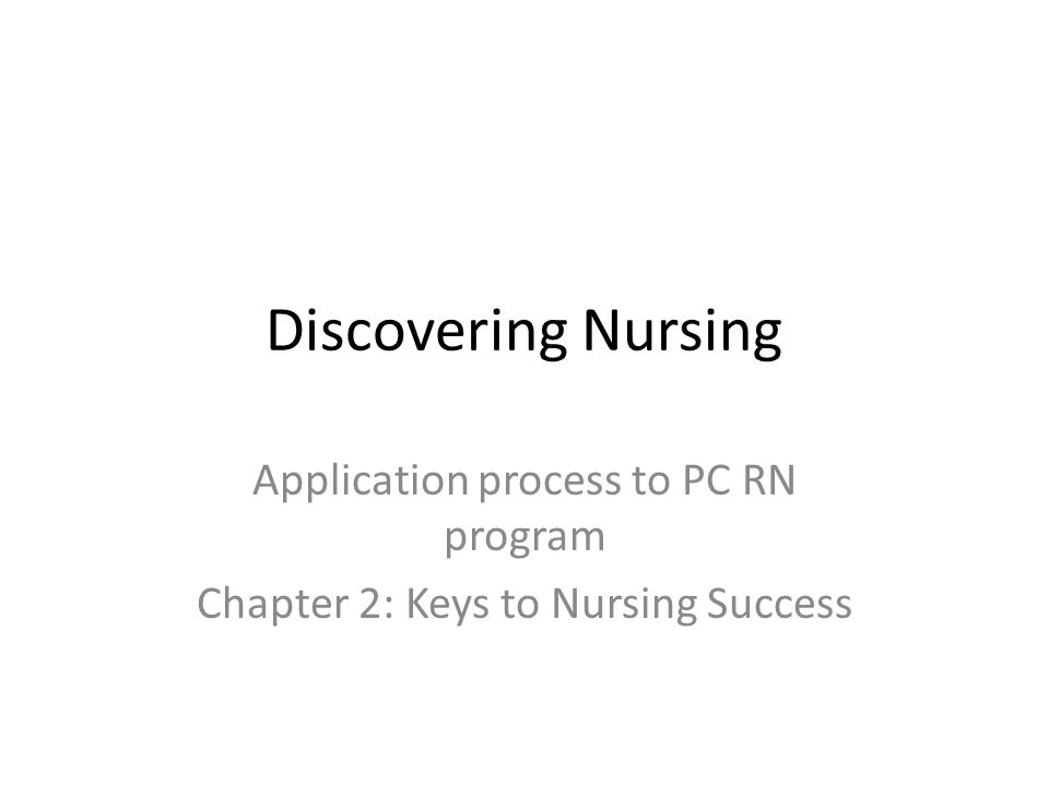 Discovering Nursing Application process to PC RN program Chapter 2: Keys to Nursing Success