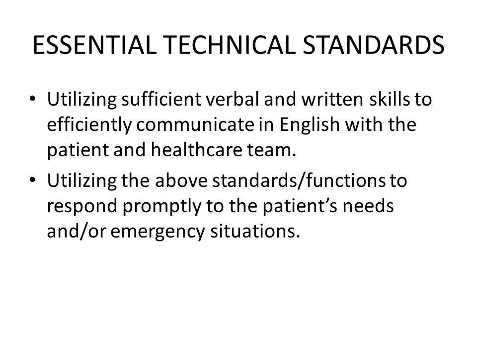 ESSENTIAL TECHNICAL STANDARDS Utilizing sufficient verbal and written skills to efficiently communicate in English with the patient and healthcare team.