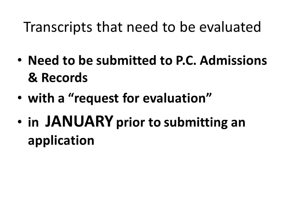 Transcripts that need to be evaluated Need to be submitted to P.C.