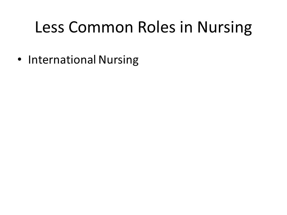 Less Common Roles in Nursing International Nursing