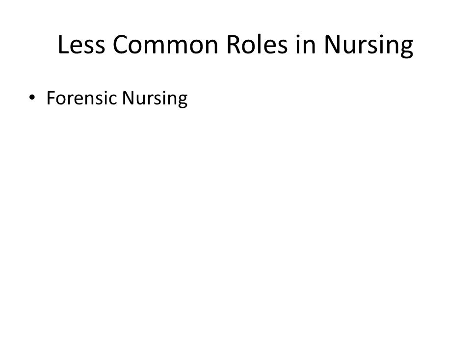 Less Common Roles in Nursing Forensic Nursing