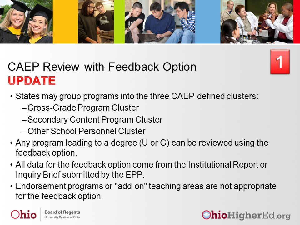 States may group programs into the three CAEP-defined clusters: –Cross-Grade Program Cluster –Secondary Content Program Cluster –Other School Personnel Cluster Any program leading to a degree (U or G) can be reviewed using the feedback option.