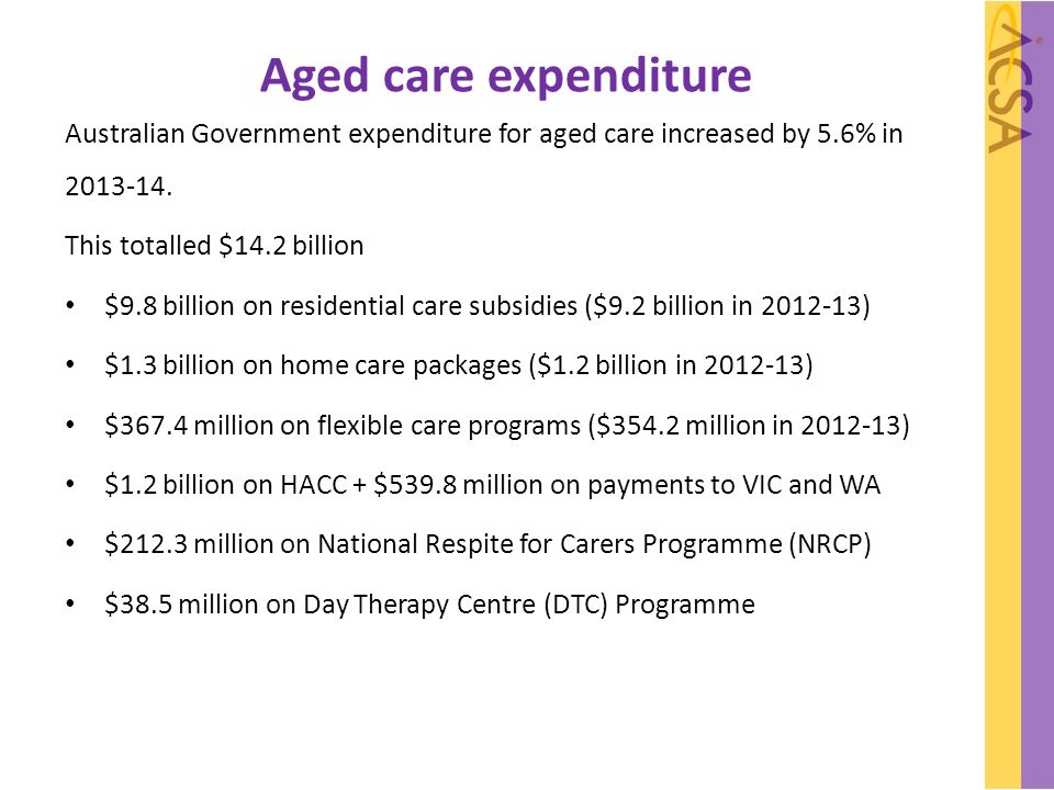 Aged care reform Issues related to aged care reform since 1 July 2014: Income testing in home care and means testing in residential care Delays with assessment letters Inconsistent information from DHS & DSS Low take up of level 1&2 HCPs Ongoing problems with online Medicare claiming process