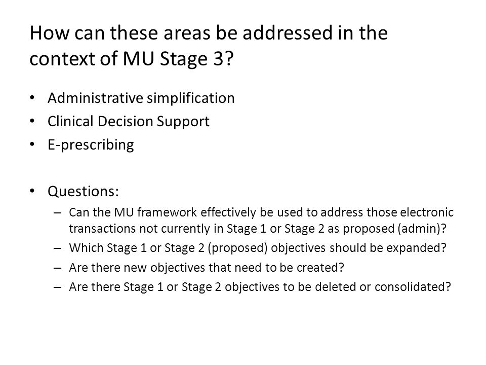 How can these areas be addressed in the context of MU Stage 3? Administrative simplification Clinical Decision Support E-prescribing Questions: – Can