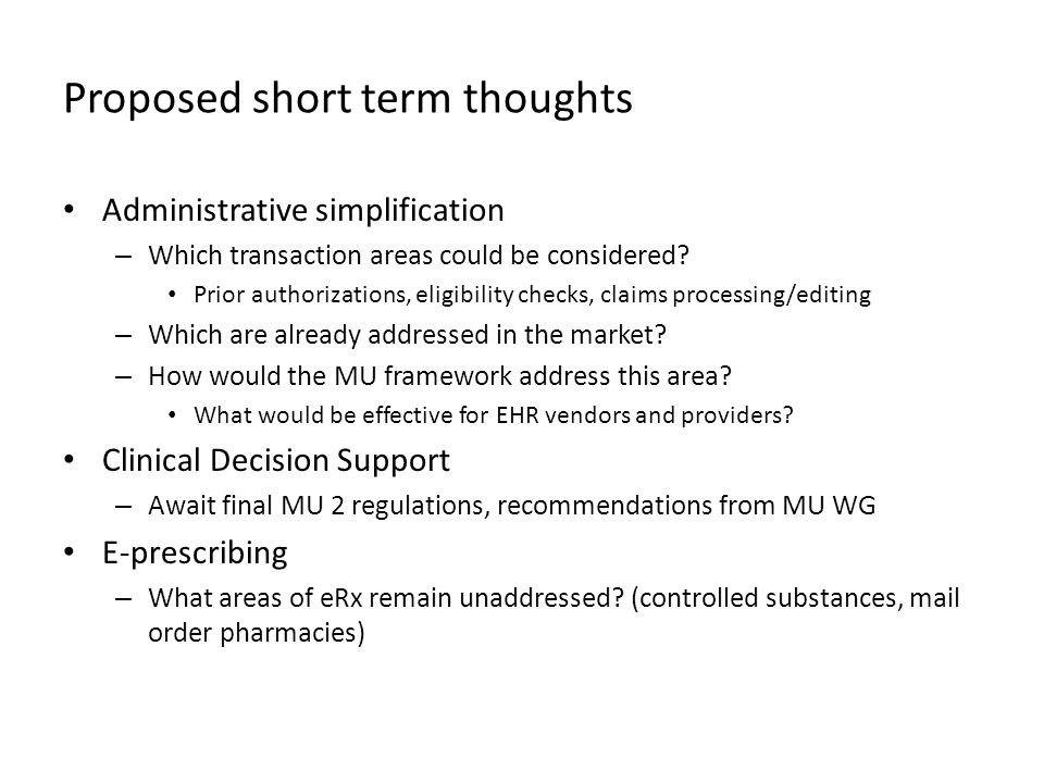 Proposed short term thoughts Administrative simplification – Which transaction areas could be considered? Prior authorizations, eligibility checks, cl
