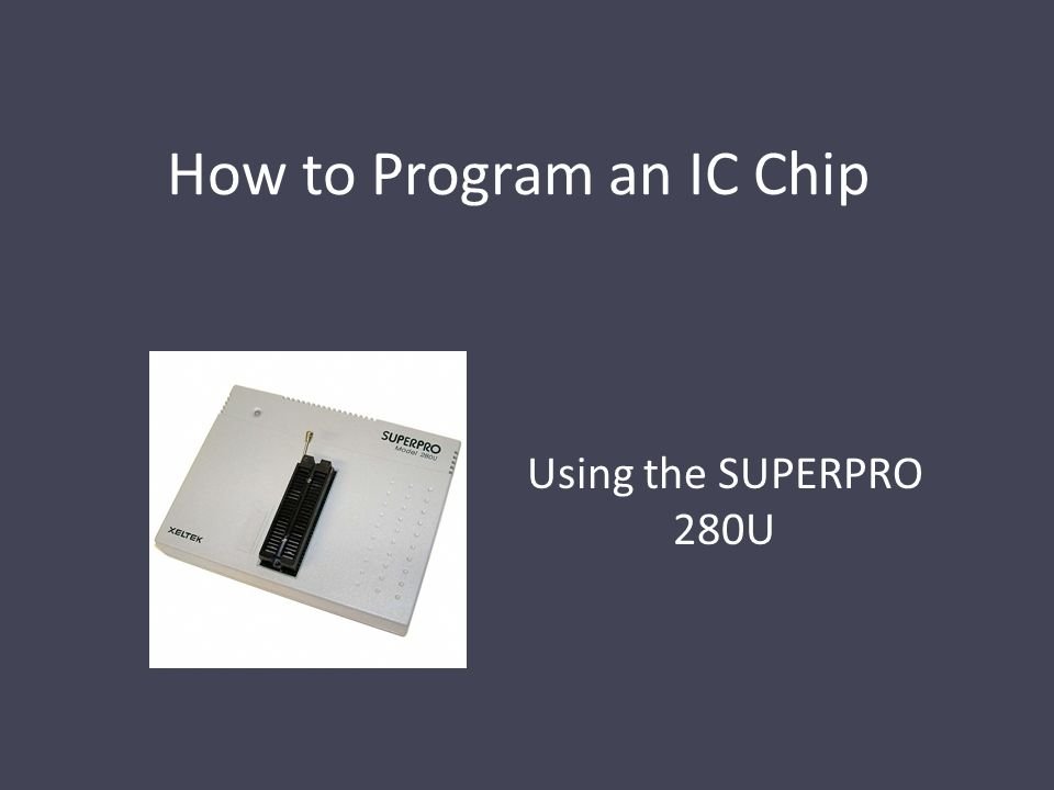 How to Program an IC Chip Using the SUPERPRO 280U