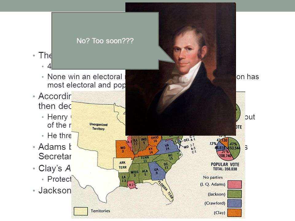 The Revival Opposition The Corrupt Bargain : 4 candidates for the election of 1824 None win an electoral majority, although Andrew Jackson has most electoral and popular votes According to the 12 th Amendment, the House would then decide on the top 3 candidates Henry Clay (Speaker of the House), finished 4 th and was out of the running He threw his support behind JQA Adams becomes president, Henry Clay becomes his Secretary of State Clay's American System: Protective Tariffs, Internal Improvements, Bank of the US Jackson and his supporters were outraged Wooohooo, I'm guaranteed to become the next president.