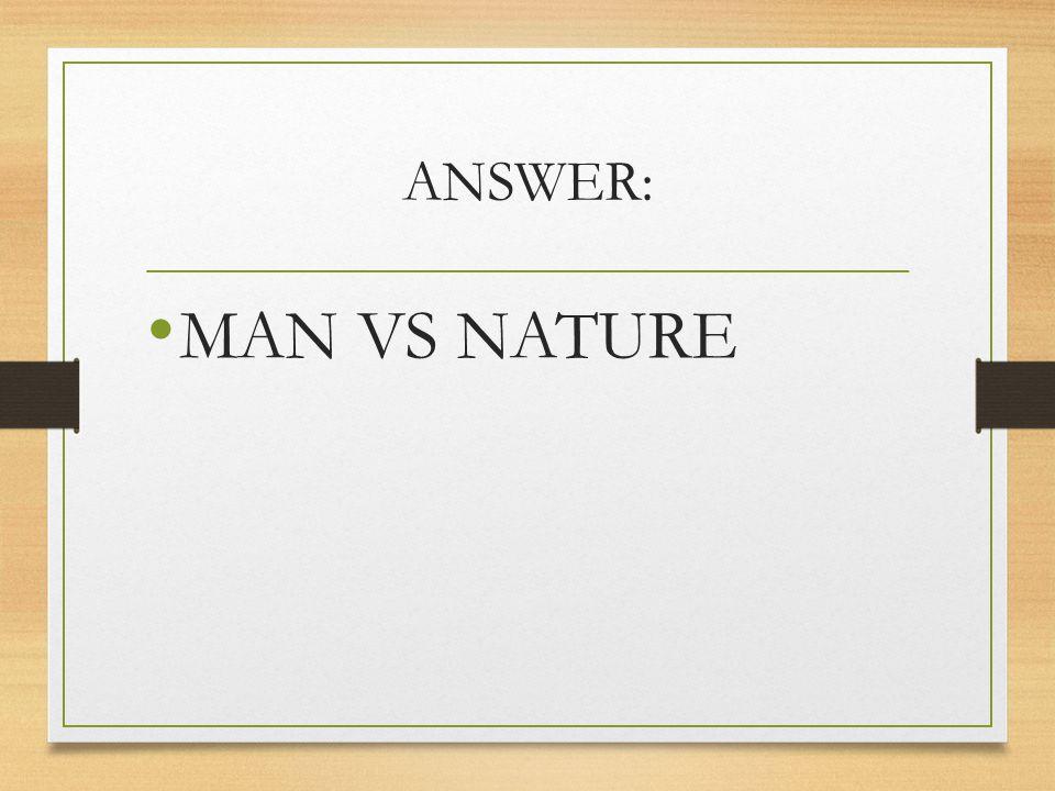 ANSWER: MAN VS NATURE