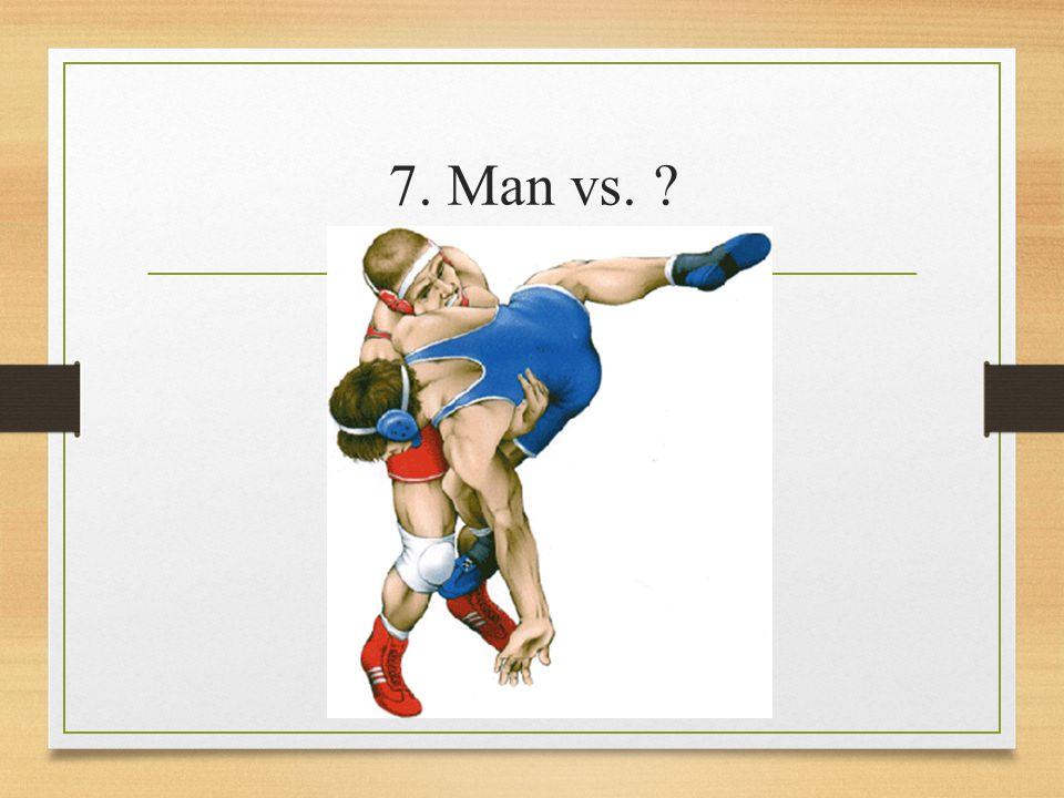 7. Man vs.
