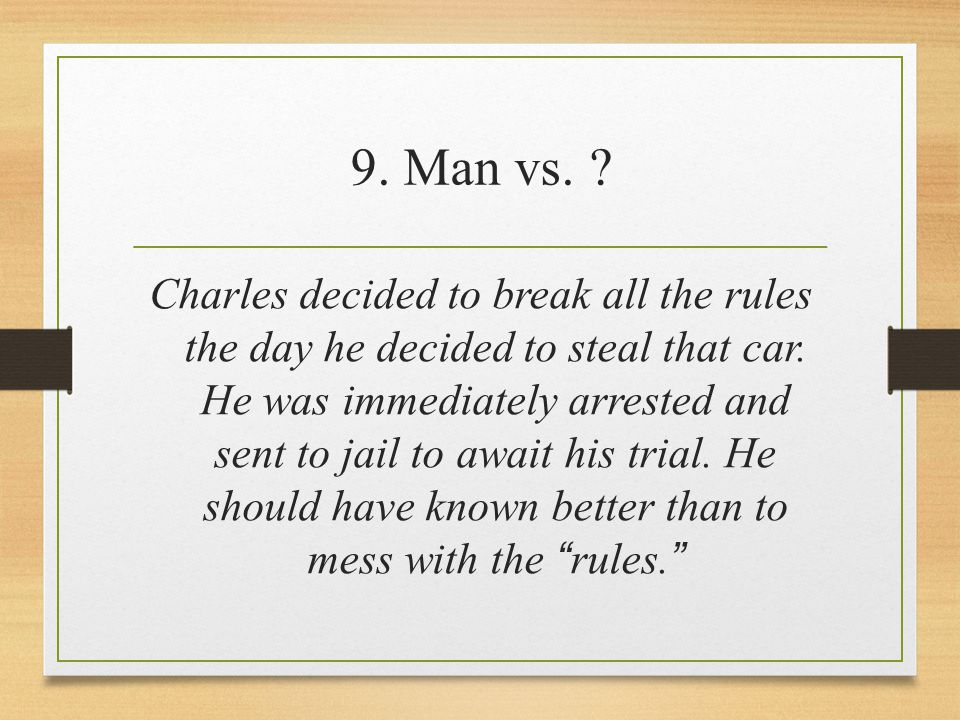 9. Man vs. Charles decided to break all the rules the day he decided to steal that car.