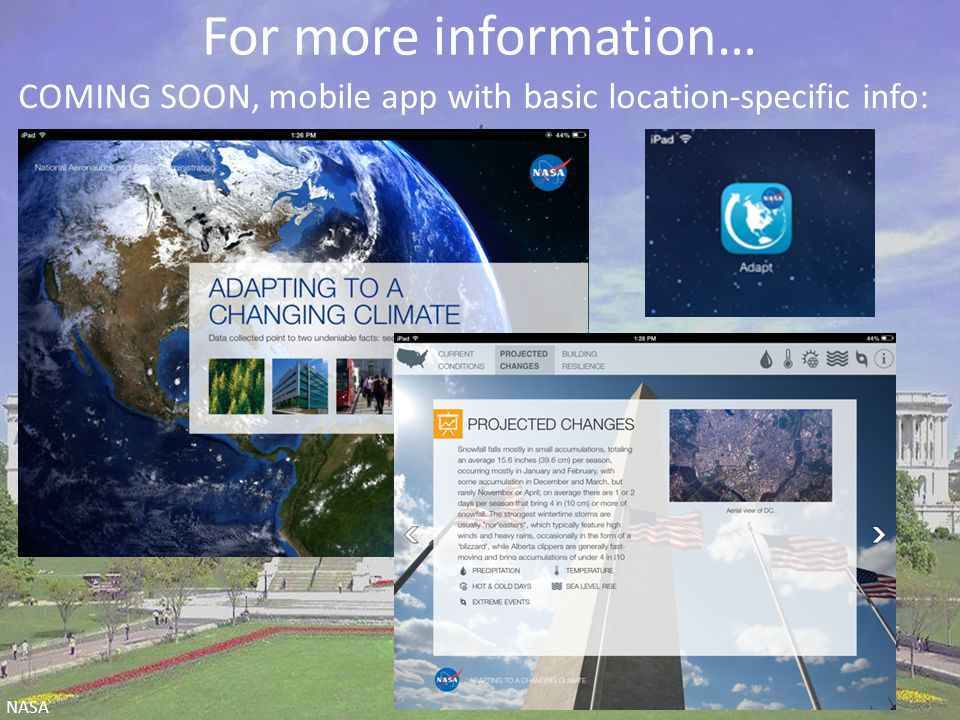 For more information… COMING SOON, mobile app with basic location-specific info: NASA