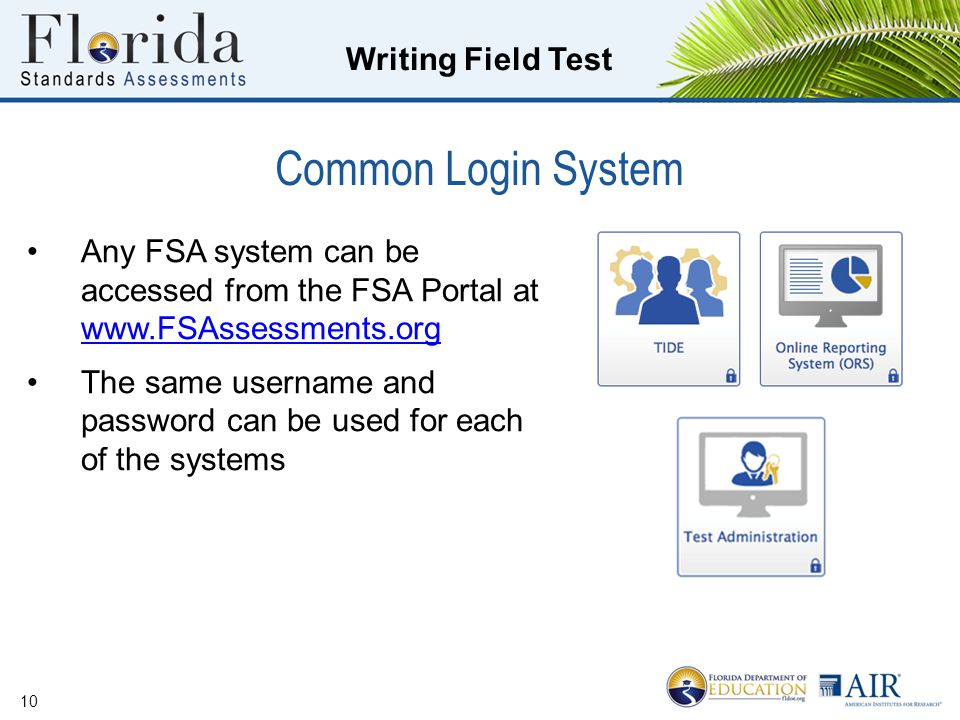 Writing Field Test Common Login System 10 Any FSA system can be accessed from the FSA Portal at www.FSAssessments.org www.FSAssessments.org The same username and password can be used for each of the systems