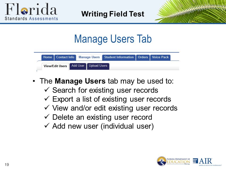 Writing Field Test Manage Users Tab 19 The Manage Users tab may be used to: Search for existing user records Export a list of existing user records View and/or edit existing user records Delete an existing user record Add new user (individual user)