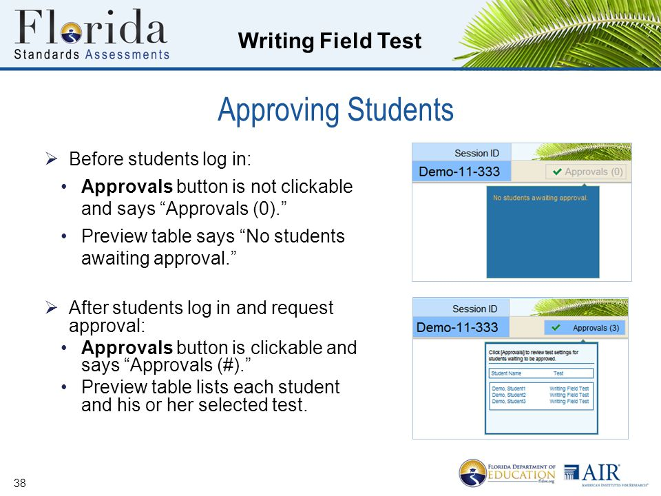 Writing Field Test Approving Students  Before students log in: Approvals button is not clickable and says Approvals (0). Preview table says No students awaiting approval.  After students log in and request approval: Approvals button is clickable and says Approvals (#). Preview table lists each student and his or her selected test.