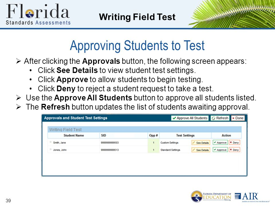 Writing Field Test Approving Students to Test 39  After clicking the Approvals button, the following screen appears: Click See Details to view student test settings.