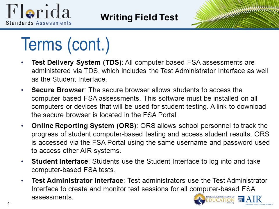 Writing Field Test Terms (cont.) Test Delivery System (TDS): All computer-based FSA assessments are administered via TDS, which includes the Test Administrator Interface as well as the Student Interface.