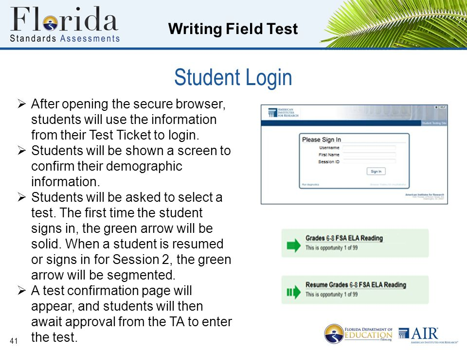 Writing Field Test Student Login 41  After opening the secure browser, students will use the information from their Test Ticket to login.