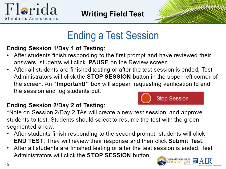 Writing Field Test Ending a Test Session 45 Ending Session 1/Day 1 of Testing: After students finish responding to the first prompt and have reviewed their answers, students will click PAUSE on the Review screen.