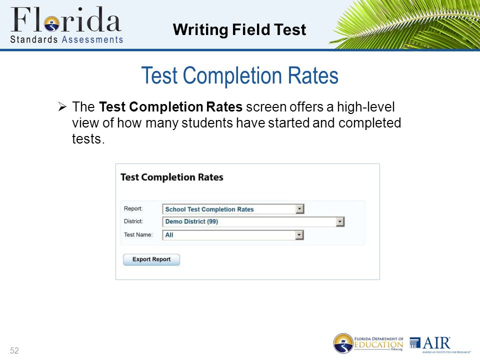 Writing Field Test Test Completion Rates 52  The Test Completion Rates screen offers a high-level view of how many students have started and completed tests.