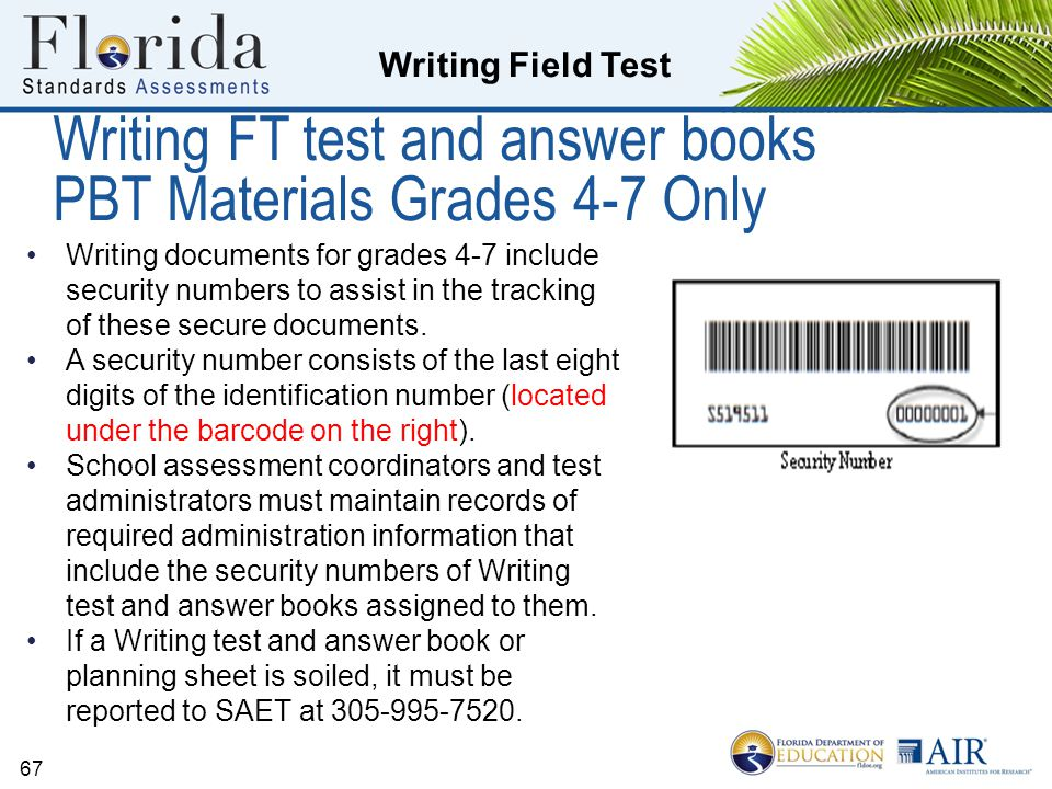 Writing Field Test 67 Writing FT test and answer books PBT Materials Grades 4-7 Only Writing documents for grades 4-7 include security numbers to assist in the tracking of these secure documents.