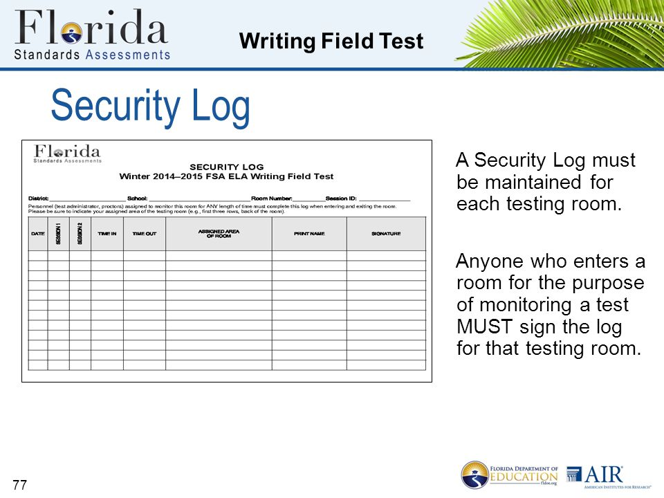 Writing Field Test 77 Security Log A Security Log must be maintained for each testing room.