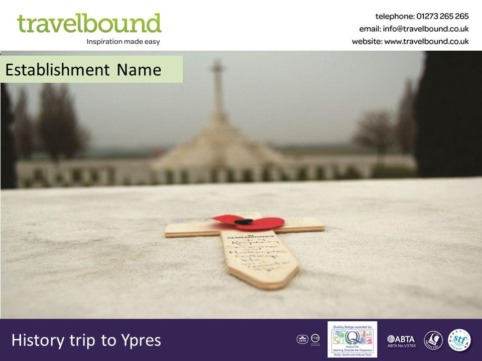 History trip to Ypres Establishment Name