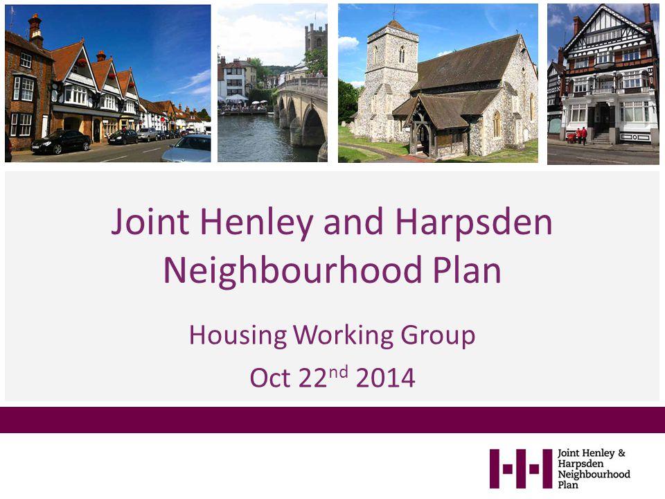 Housing Working Group Oct 22 nd 2014 Joint Henley and Harpsden Neighbourhood Plan