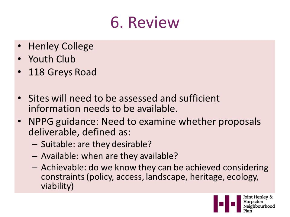6. Review Henley College Youth Club 118 Greys Road Sites will need to be assessed and sufficient information needs to be available. NPPG guidance: Nee