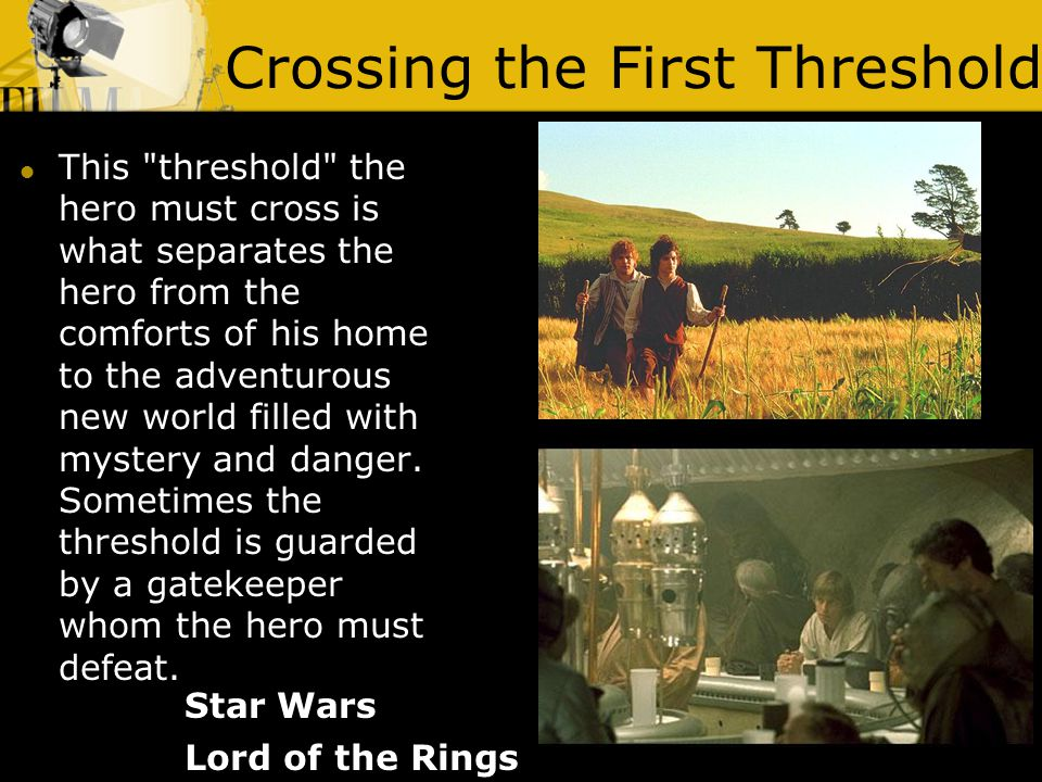 Crossing the First Threshold Lord of the Rings This threshold the hero must cross is what separates the hero from the comforts of his home to the adventurous new world filled with mystery and danger.