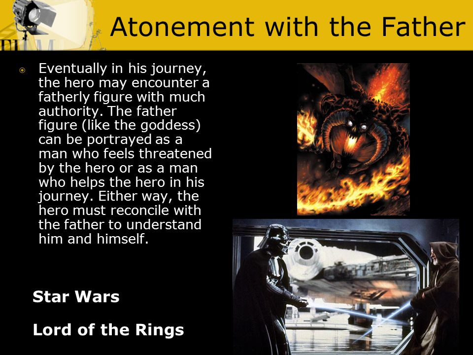 Atonement with the Father Lord of the Rings  Eventually in his journey, the hero may encounter a fatherly figure with much authority. The father figu