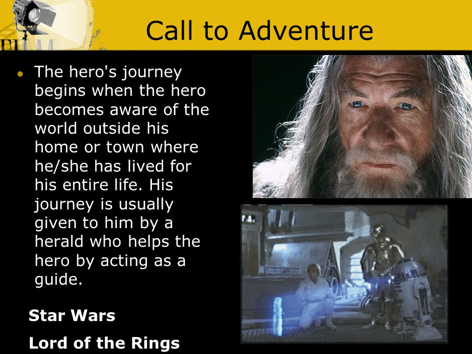 Call to Adventure Lord of the Rings The hero's journey begins when the hero becomes aware of the world outside his home or town where he/she has lived