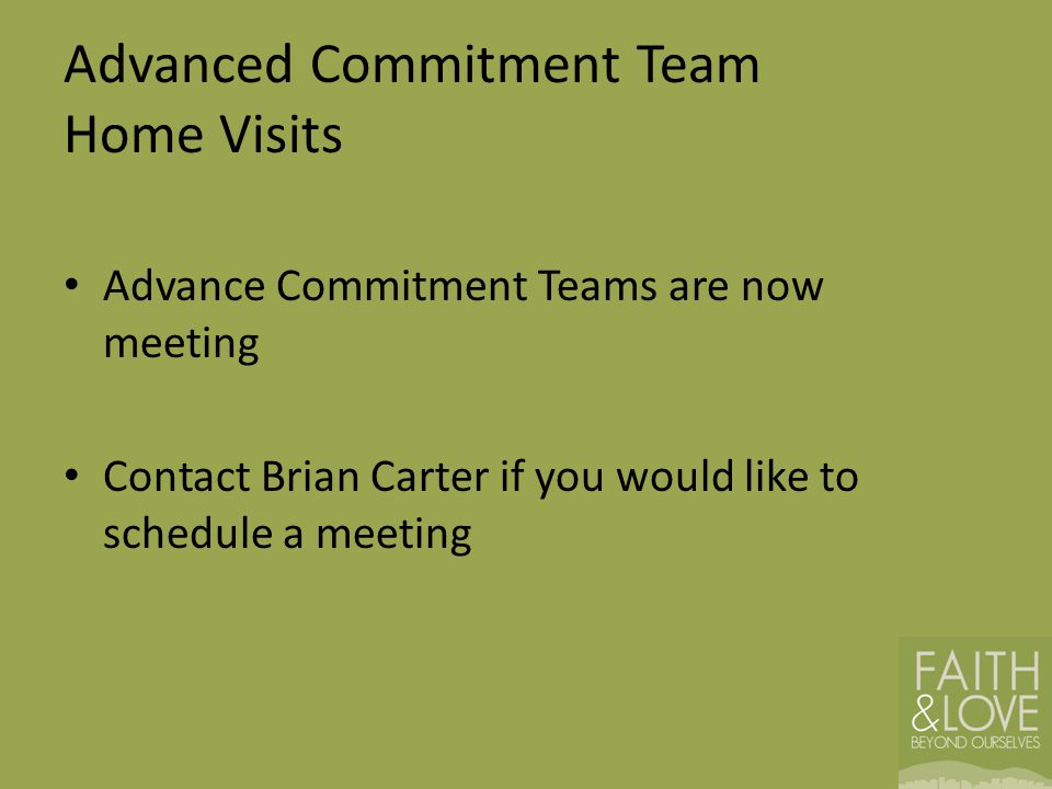 Advanced Commitment Team Home Visits Advance Commitment Teams are now meeting Contact Brian Carter if you would like to schedule a meeting