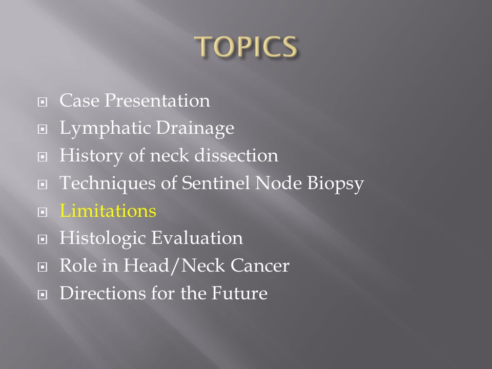  Case Presentation  Lymphatic Drainage  History of neck dissection  Techniques of Sentinel Node Biopsy  Limitations  Histologic Evaluation  Rol
